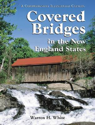 Covered Bridges in the New England States: A Comprehensive Illustrated Catalog