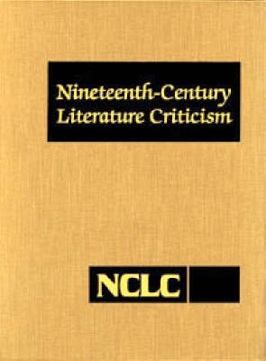 Nineteenth-Century Literary Criticism: Excerpts from Criticism of the Works of Nineteenth-Century Novelists, Poets, Playwrights, Short-Story Writers, and Other Creative Writers: Vol 105