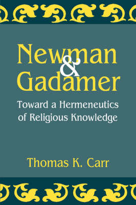 Newman and Gadamer: Toward a Hermeneutics of Religious Knowledge