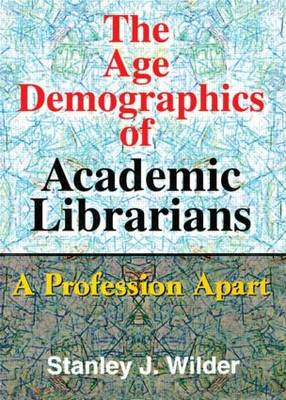 The Age Demographics of Academic Librarians: A Profession Apart
