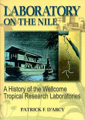 Laboratory in the Nile: A History of the Wellcome Tropical Research Laboratories