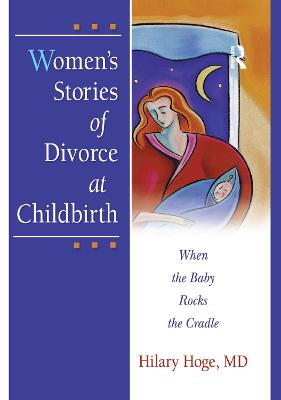 Women's Stories of Divorce at Childbirth: When the Baby Rocks the Cradle