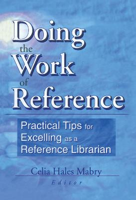 Doing the Work of Reference: Practical Tips for Excelling as a Reference Librarian