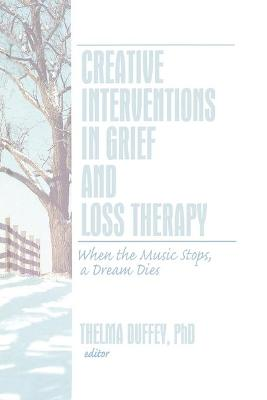 Creative Interventions in Grief and Loss Therapy: When the Music Stops, a Dream Dies