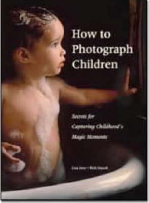 How to Photograph Children: Secrets for Capturing Childhood's Magic Moments