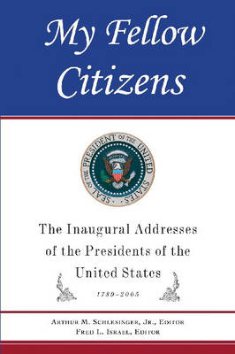 My Fellow Citizens: Inaugural Addresses of the Presidents of the United States