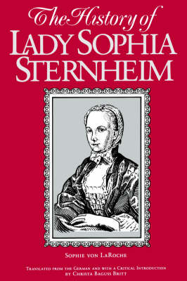 History of Lady Sophia Sternheim, The: Extracted by a Woman Friend of the Same from Original Documents and Other Reliable Sources