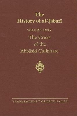 The History of al-Tabari Vol. 35: The Crisis of the 'Abbasid Caliphate: The Caliphates of al-Musta'in and al-Mu'tazz A.D. 862-869/A.H. 248-255