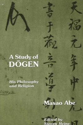 A Study of Dogen: His Philosophy and Religion