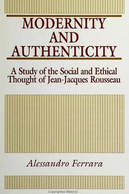 Modernity and Authenticity: A Study of the Social and Ethical Thought of Jean-Jacques Rousseau