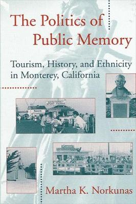 The Politics of Public Memory: Tourism, History, and Ethnicity in Monterey, California