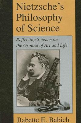Nietzsche's Philosophy of Science: Reflecting Science on the Ground of Art and Life