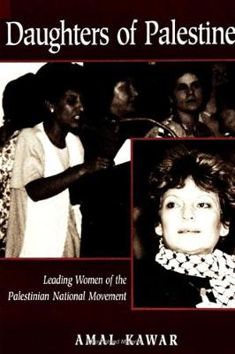 Daughters of Palestine: Leading Women of the Palestinian National Movement