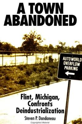 Town Abandoned, A: Flint, Michigan, Confronts Deindustrialization