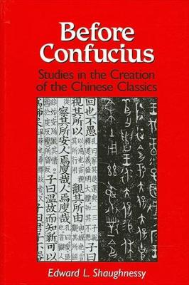 Before Confucius: Studies in the Creation of the Chinese Classics