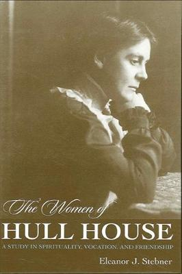 The Women of Hull House: A Study in Spirituality, Vocation, and Friendship
