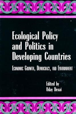 Ecological Policy and Politics in Developing Countries: Economic Growth, Democracy, and Environment
