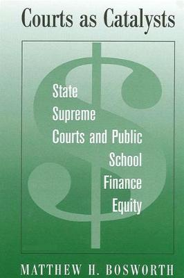 Courts as Catalysts: State Supreme Courts and Public School Finance Equity