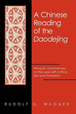 Chinese Reading of the Daodejing, A: Wang Bi's Commentary on the Laozi with Critical Text and Translation