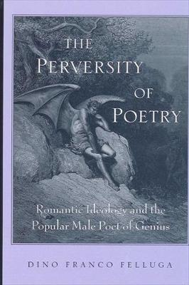 Perversity of Poetry, The: Romantic Ideology and the Popular Male Poet of Genius