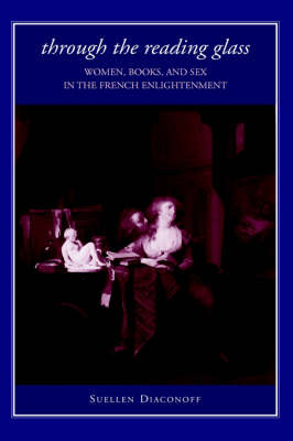 Through the Reading Glass: Women, Books, and Sex in the French Enlightenment