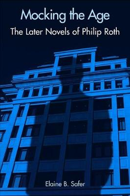 Mocking the Age: The Later Novels of Philip Roth