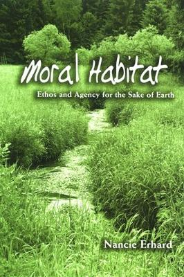 Moral Habitat: Ethos and Agency for the Sake of Earth