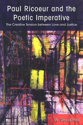 Paul Ricoeur and the Poetic Imperative: The Creative Tension between Love and Justice