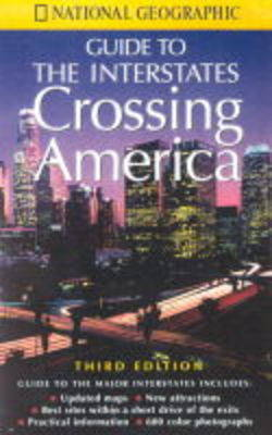 Crossing America: National Geographic's Guide to the Interstates