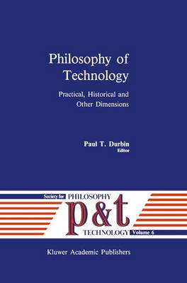 Philosophy of Technology: Practical, Historical and Other Dimensions
