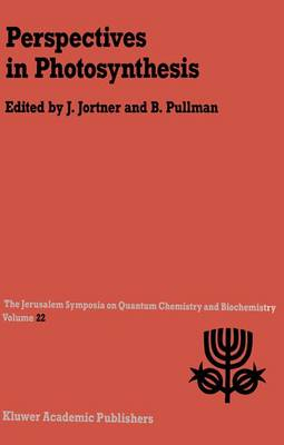 Perspectives in Photosynthesis: Proceedings of the Twenty-Second Jerusalem Symposium on Quantum Chemistry and Biochemistry Held in Jerusalem, Israel, May 15-18, 1989