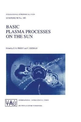 Basic Plasma Processes on the Sun: Proceedings of the 142th Symposium of the International Astronomical Union Held in Bangalore, India, December 1-5, 1989
