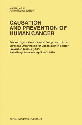 Causation and Prevention of Human Cancer: Proceedings of the 8th Annual Symposium of the European Organization for Cooperation in Cancer Prevention Studies (ECP), Heidelberg, Germany, April 2-3,1990