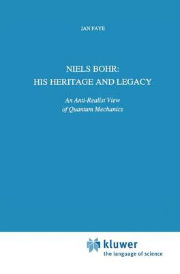 Niels Bohr: His Heritage and Legacy: An Anti-Realist View of Quantum Mechanics