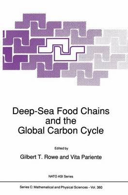 Deep-sea Food Chains and the Global Carbon Cycle: Proceedings of the NATO Advanced Research Workshop on Deep-sea Food Chain and Their Relation to the Global Carbon Cycles, Held in College Station, Texas, U.S.A., April 2-6, 1991