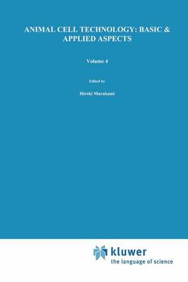 Animal Cell Technology: Basic & Applied Aspects: Proceedings of the Fourth Annual Meeting of the Japanese Association for Animal Cell Technology, Fukuoka, Japan, 13-15 November 1991