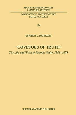 Covetous of Truth: The Life and Work of Thomas White, 1593-1676