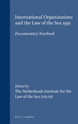 International Organizations and the Law of the Sea 1991: Documentary Yearbook