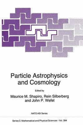 Particle Astrophysics and Cosmology: Proceedings of the NATO Advanced Study Institute, Erice, Italy, June 20-30, 1992