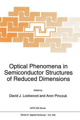 Optical Phenomena in Semiconductor Structures of Reduced Dimensions: Proceedings of the NATO Advanced Research Workshop on 'Frontiers of Optical Phenomena in Semiconductor Structures of Reduced Dimensions', Yountville, California, USA, July 27-31, 1992