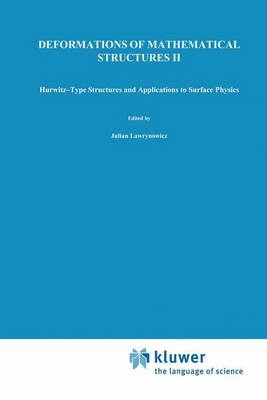 Deformations of Mathematical Structures II: Hurwitz-Type Structures and Applications to Surface Physics. Selected Papers from the Seminar on Deformations, Lodz-Malinka, 1988/92