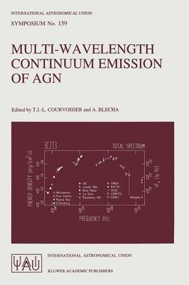 Multi-Wavelength Continuum Emission of AGN: Proceedings of the 159th Symposium of the International Astronomical Union, Held in Geneva, Switzerland, August 30-September 3, 1993