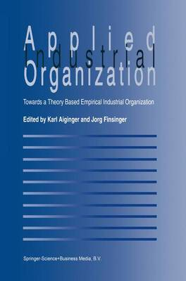 Applied Industrial Organization: Towards a Theory-Based Empirical Industrial Organization