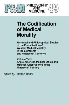 The Codification of Medical Morality: Historical and Philosophical Studies of the Formalization of Western Medical Morality in the Eighteenth and Nineteenth CenturiesVolume Two: Anglo-American Medical Ethics and Medical Jurisprudence in the Nineteenth Cen