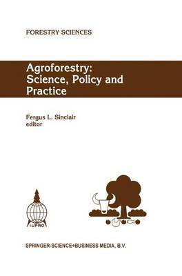 Agroforestry: Science, Policy and Practice: Selected papers from the agroforestry sessions of the IUFRO 20th World Congress, Tampere, Finland, 6-12 August 1995