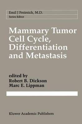 Mammary Tumor Cell Cycle, Differentiation, and Metastasis: Advances in Cellular and Molecular Biology of Breast Cancer