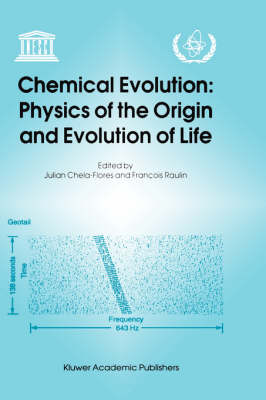 Chemical Evolution: Physics of the Origin and Evolution of Life: Proceedings of the Fourth Trieste Conference on Chemical Evolution, Trieste, Italy, 4-8 September 1995