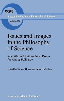 Issues and Images in the Philosophy of Science: Scientific and Philosophical Essays in Honour of Azarya Polikarov