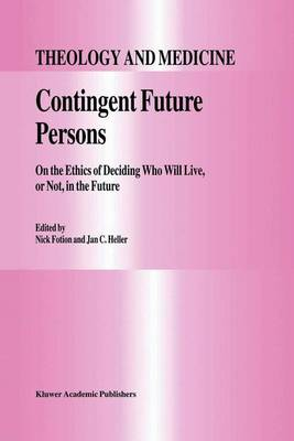 Contingent Future Persons: On the Ethics of Deciding Who Will Live, or Not, in the Future