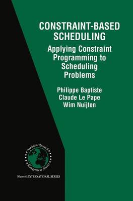Constraint-Based Scheduling: Applying Constraint Programming to Scheduling Problems